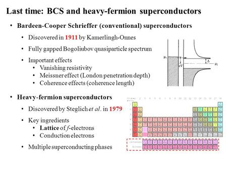 Last time: BCS and heavy-fermion superconductors Bardeen-Cooper Schrieffer (conventional) superconductors Discovered in 1911 by Kamerlingh-Onnes Fully.