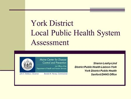 York District Local Public Health System Assessment Sharon Leahy-Lind District Public Health Liaison-York York District Public Health Sanford DHHS Office.