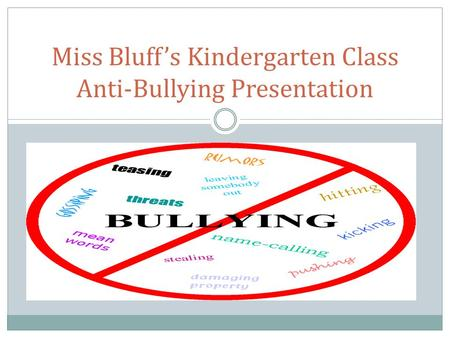 Miss Bluff's Kindergarten Class Anti-Bullying Presentation.