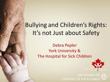 Bullying and Children's Rights: It's not Just about Safety Debra Pepler York University & The Hospital for Sick Children.