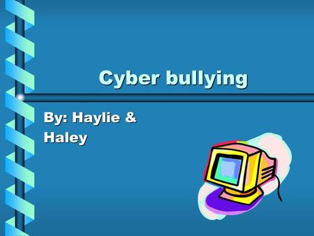 Cyber bullying By: Haylie & Haley. What is Cyber bullying??? Cyber bullying is where you take the bullying home and share it on any type of technology.Cyber.
