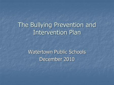 The Bullying Prevention and Intervention Plan Watertown Public Schools December 2010.