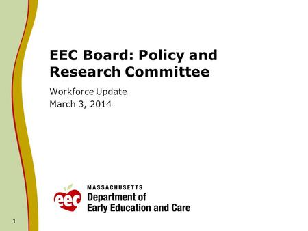 1 EEC Board: Policy and Research Committee Workforce Update March 3, 2014.