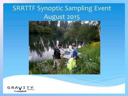 SRRTTF Synoptic Sampling Event August 2015. Sample scoping meeting and site reconnaissance on July 28 - 29, 2014 Scope revised to include vessel use,