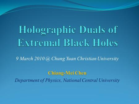 9 March Chung Yuan Christian University Chiang-Mei Chen Department of Physics, National Central University.