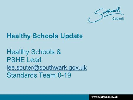 Healthy Schools Update Healthy Schools & PSHE Lead Standards Team 0-19