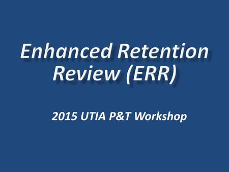2015 UTIA P&T Workshop. UTK Faculty Handbook….  Section 3.11.3.1 Faculty Review & Evaluation p 18  Section 3.11.3 Probationary Period p 21 UTK Manual.