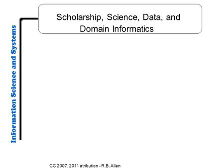 CC 2007, 2011 atribution - R.B. Allen Scholarship, Science, Data, and Domain Informatics.