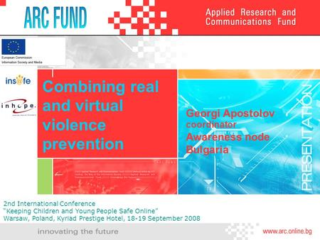"Combining real and virtual violence prevention Georgi Apostolov coordinator Awareness node Bulgaria 2nd International Conference ""Keeping Children and."