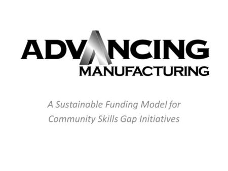 A Sustainable Funding Model for Community Skills Gap Initiatives.