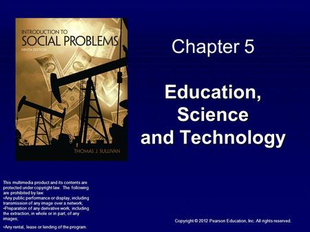 Copyright © 2012 Pearson Education, Inc. All rights reserved. Education, Science and Technology Chapter 5 Education, Science and Technology This multimedia.