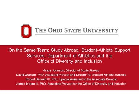 On the Same Team: Study Abroad, Student-Athlete Support Services, Department of Athletics and the Office of Diversity and Inclusion Grace Johnson, Director.
