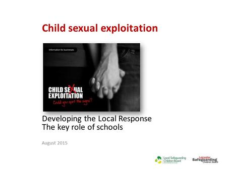 Child sexual exploitation Developing the Local Response The key role of schools August 2015.