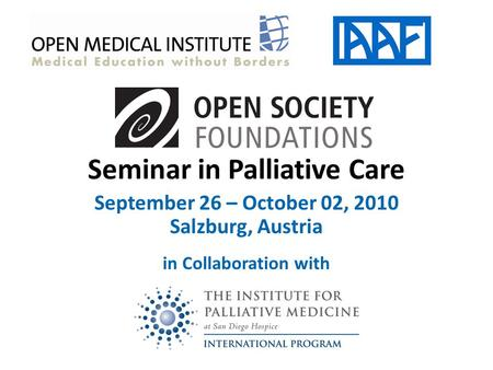 Seminar in Palliative Care September 26 – October 02, 2010 Salzburg, Austria in Collaboration with.