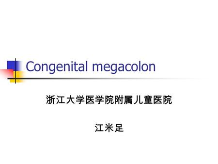 Congenital megacolon 浙江大学医学院附属儿童医院 江米足. Definition Also called: Hirschsprung disease, HD Description: characterized by the absence of myenteric and submucosal.