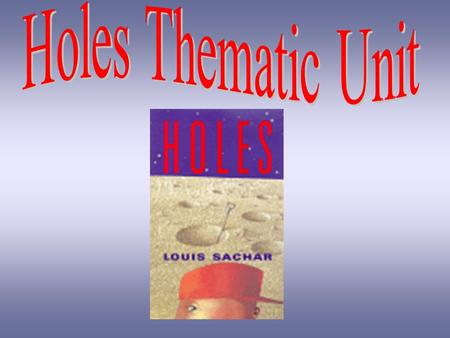 Meet the Author - Louis Sachar Holes is an award winning book written by an author from Austin, Texas, Louis Sachar. Holes received the National Book.