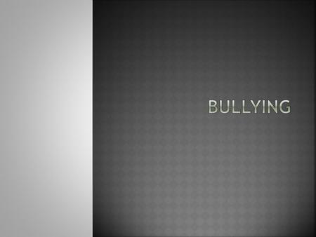  Today, 1 in 7 students is either a bully or victim of a bully.  The U.S. has 5 million school aged children in K-8 that have been affected by bullying.