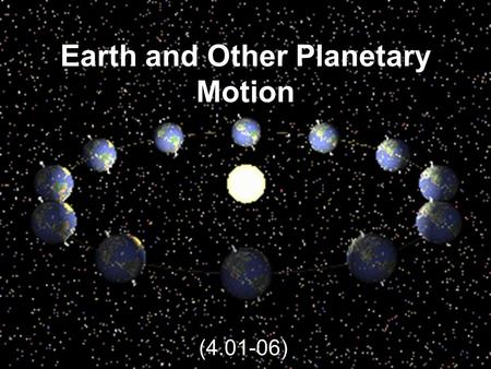 Earth and Other Planetary Motion (4.01-06). Reading together As you look up at the sky, you will notice that the stars and planets are not always in the.