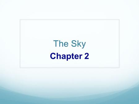 The Sky Chapter 2. Outline I. The Stars A. Constellations B. The Names of the Stars C. The Brightness of Stars D. Magnitude and Intensity II. The Sky.