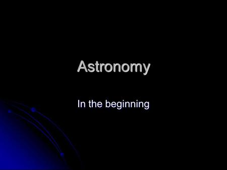 Astronomy <strong>In</strong> the beginning. Pre-test True or False: True or False: 1) Greek Astronomers (600BC-150AD) used telescopes to observe stars. 1) Greek Astronomers.