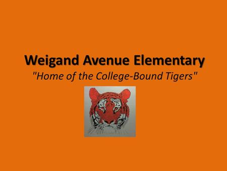 Weigand Avenue Elementary Home of the College-Bound Tigers