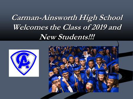 Carman-Ainsworth High School Welcomes the Class of 2019 and New Students!!!