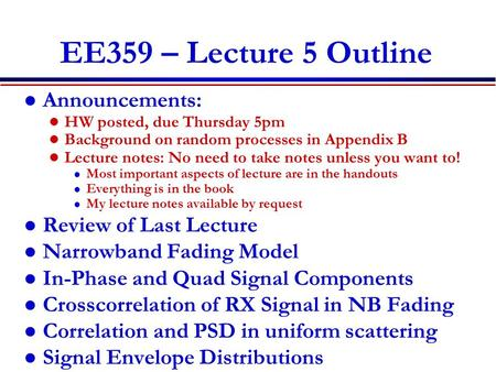 EE359 – Lecture 5 Outline Announcements: HW posted, due Thursday 5pm Background on random processes in Appendix B Lecture notes: No need to take notes.