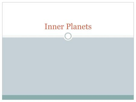 Inner Planets. The inner planets are Mercury, Venus, Earth, and Mars. These planets get a lot of heat and light because they are close to the Sun. They.