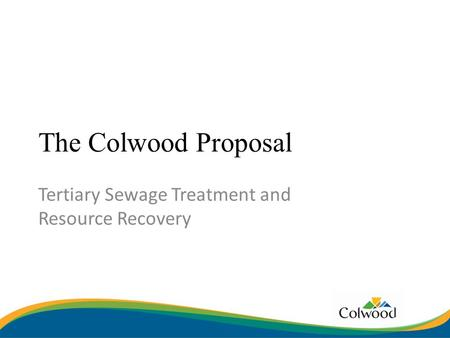 The Colwood Proposal Tertiary Sewage Treatment and Resource Recovery.