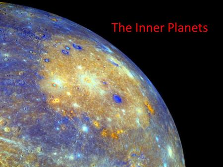 The Inner Planets. Mercury Small Weak gravitational force No atmosphere Many craters.