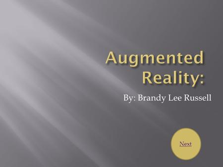 By: Brandy Lee Russell Next. What is Augmented Reality? Aurasma Computers vs. Hand-held Devices Benefits to AR? END SHOW Experience AR! Discussion Making.