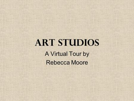 Art Studios A Virtual Tour by Rebecca Moore. Art Studios of the Past What did they look like?