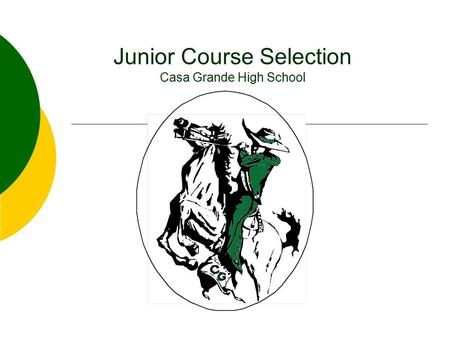 Junior Course Selection Casa Grande High School. For the next hour you will  Look at your high school transcript  Think about what classes you need.