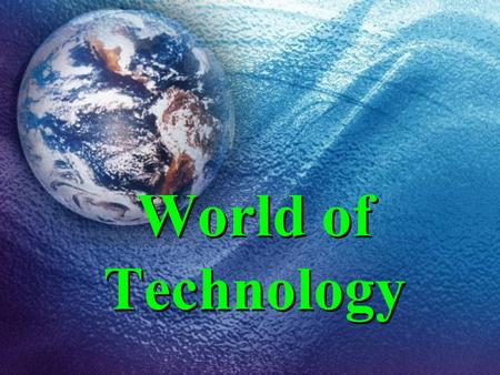 World of Technology. Technology Technology is the making, modification, usage and knowledge of tools, machines, techniquestoolsmachines craftscrafts,