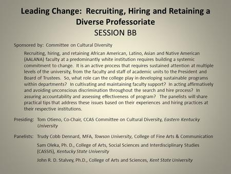 Leading Change: Recruiting, Hiring and Retaining a Diverse Professoriate SESSION BB Sponsored by: Committee on Cultural Diversity Recruiting, hiring, and.