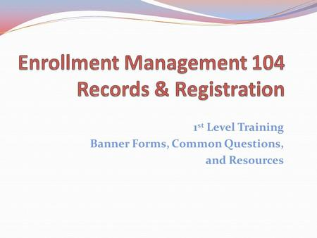 1 st Level Training Banner Forms, Common Questions, and Resources.
