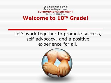 Let's work together to promote success, self-advocacy, and a positive experience for all. Columbia High School Guidance Department SOPHOMORE PARENT NIGHT.