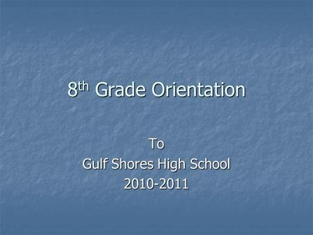 8 th Grade Orientation To Gulf Shores High School 2010-2011.