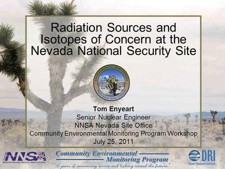 Tom Enyeart Senior Nuclear Engineer NNSA Nevada Site Office Community Environmental Monitoring Program Workshop July 25, 2011 Radiation Sources and Isotopes.