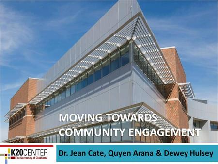 MOVING TOWARDS COMMUNITY ENGAGEMENT Dr. Jean Cate, Quyen Arana & Dewey Hulsey.