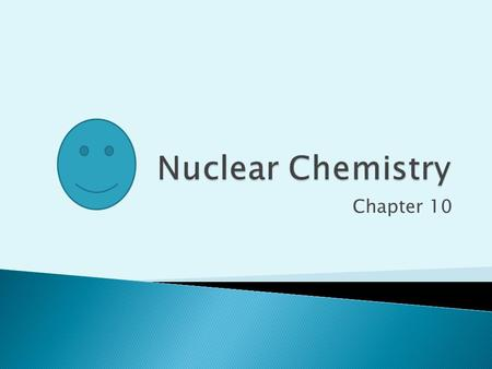 Chapter 10. Complete the table to indicate how many protons and neutrons are in the nuclei of the following atoms: