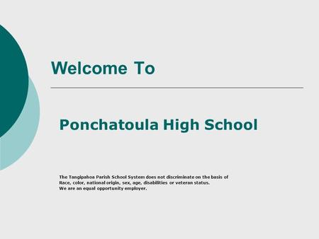 Welcome To Ponchatoula High School The Tangipahoa Parish School System does not discriminate on the basis of Race, color, national origin, sex, age, disabilities.