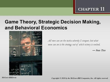 Game Theory, Strategic Decision Making, and Behavioral Economics 11 Game Theory, Strategic Decision Making, and Behavioral Economics All men can see the.