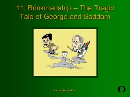 Games People Play. 11: Brinkmanship – The Tragic Tale of George and Saddam.