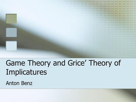 Game Theory and Grice' Theory of Implicatures Anton Benz.