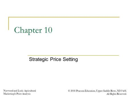 Norwood and Lusk: Agricultural Marketing & Price Analysis © 2008 Pearson Education, Upper Saddle River, NJ 07458. All Rights Reserved. Chapter 10 Strategic.