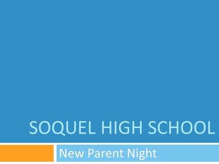 SOQUEL HIGH SCHOOL New Parent Night. Welcome  Principal  Ken Lawrence-Emanuel 429-3909 x 123 or   Assistant Principal.