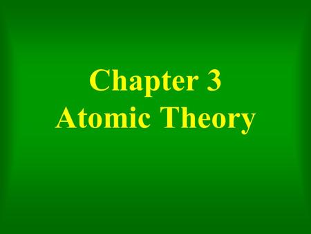 Chapter 3 Atomic Theory. Today's Objectives Understand the basics of Dalton's Atomic Theory, and how it relates to the study of chemistry; be aware of.