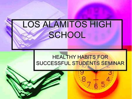 LOS ALAMITOS HIGH SCHOOL HEALTHY HABITS FOR SUCCESSFUL STUDENTS SEMINAR.