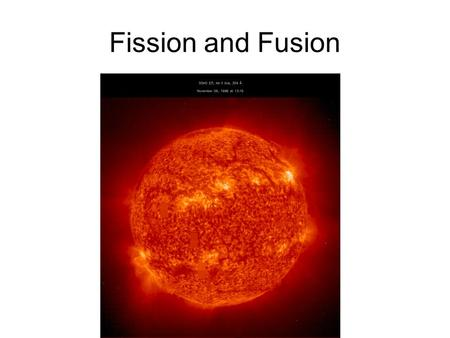 Fission and Fusion.